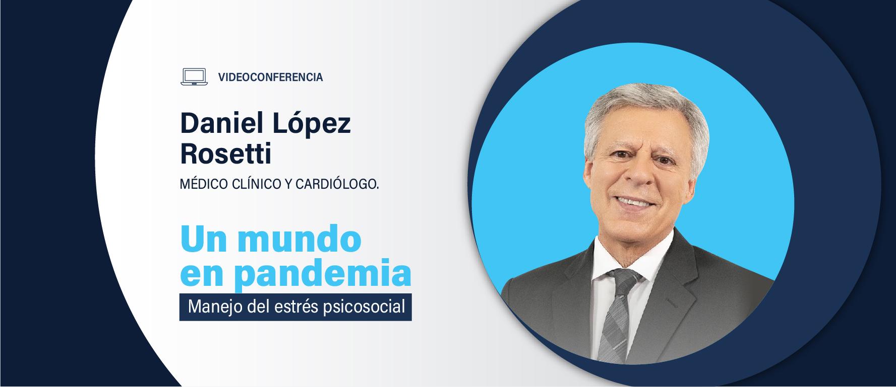 """Videoconferencia del Dr. López Rosetti: """"Un mundo en pandemia – manejo del estrés psicosocial"""""""